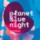 Planet Blue Night